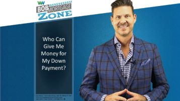 BobMortgage Zone: Where Can Down Payment Money Come From?